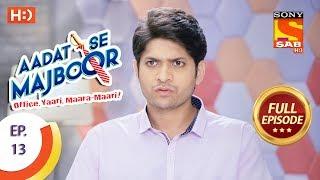 Aadat Se Majboor - आदत से मजबूर - Ep 13 - Full Episode - 19th October, 2017