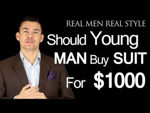 Should A Young Man Buy A Suit For $1000?  Video Style Advice For Young Men Buying First Suits