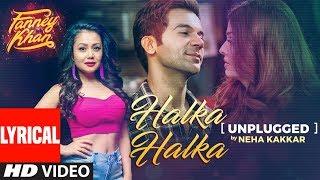 Neha Kakkar: Halka Halka Unplugged With Lyrics | FANNEY KHAN | Aishwarya Rai Bachchan, Rajkummar Rao