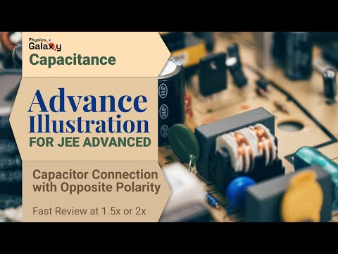 12. Physics | Capacitance | Capacitor Connection with Opposite Polarity | by Ashish Arora