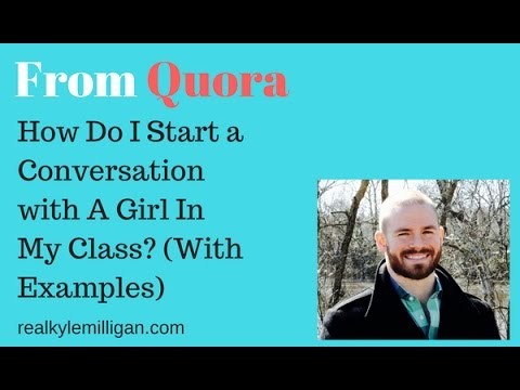 How Do I Start A Conversation with A Girl In My Class? Quora Question