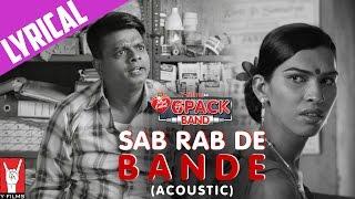 Lyrical: Sab Rab De Bande - Song with Lyrics (Acoustic) | 6 Pack Band feat. Sonu Nigam