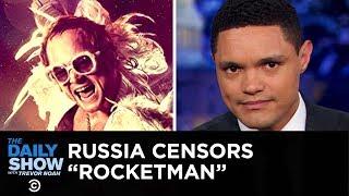 "Russia's ""Rocketman"" Censorship & How to Pronounce Rihanna's Name   The Daily Show"