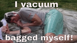 How To Survive Being Vacuum Bagged! I Vacuum Bagged Myself