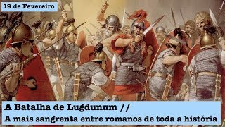 19 de Fevereiro - T.1 Ep.104 - A Batalha de Lugdunum, a mais sangrenta entre romanos da história