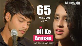 Dil Ke Arman | Latest Sad Songs Mashup Bollywood 2017 | Abhay jain