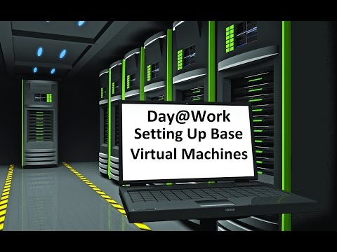 Day@Work   Setting Up Base VirtualMachines Day #3