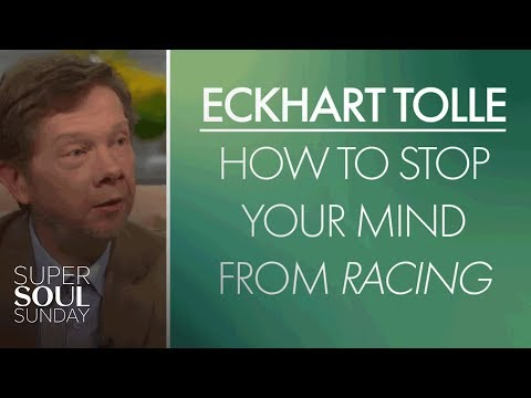 Eckhart Tolle: How to Stop Your Mind from Racing | SuperSoul Sunday | Oprah Winfrey Network