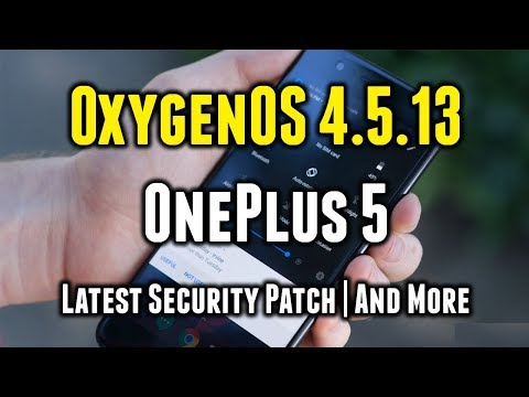 OxygenOS 4.5.13 for OnePlus 5 | Latest Security Update | What's New | How to Install
