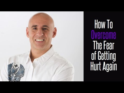 How To Overcome The Fear of Getting Hurt