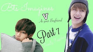 BTS Imagine | V as Your Boyfriend pt 5 Moving