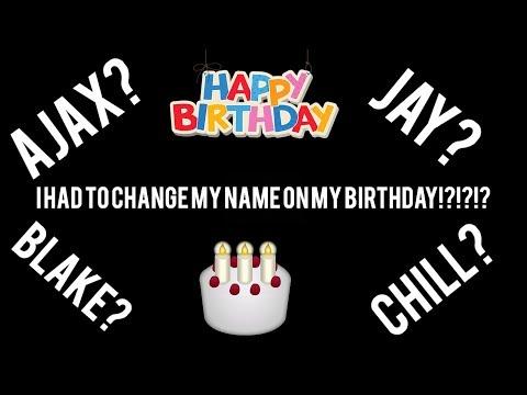 I HAD TO CHANGE MY NAME ON MY BIRTHDAY!?!?!(MAD)