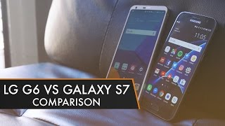 LG G6 vs Galaxy S7 - Which One Should you Buy? | MWC 2017