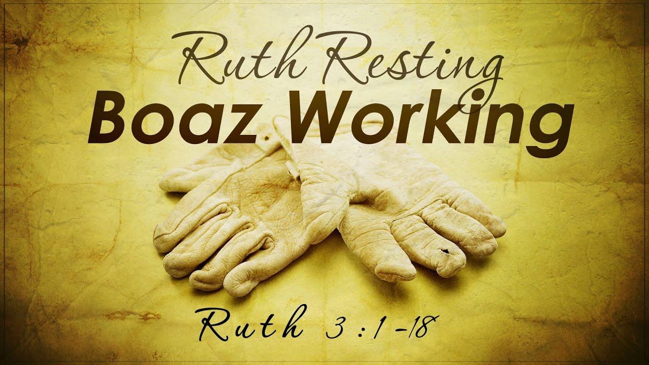 Ruth Resting - Boaz Working (Ruth 3:1-18)