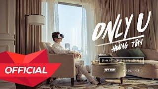 HOÀNG TÔN - 'ONLY U' M/V (Official)
