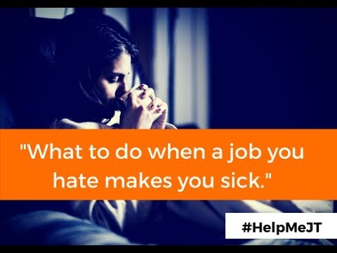 What To Do When A Job You Hate Makes You Sick  | #HelpMeJT | J.T. O'Donnell