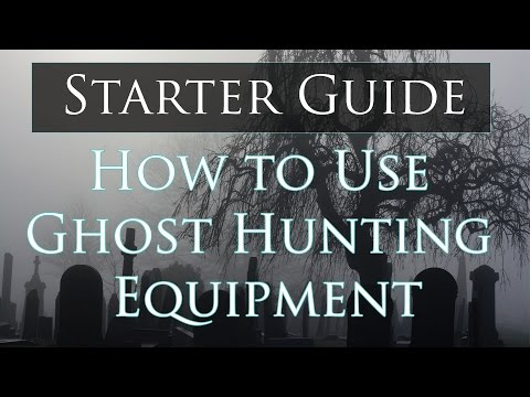 How to Use Ghost Hunting Equipment Starter Guide -Part 1