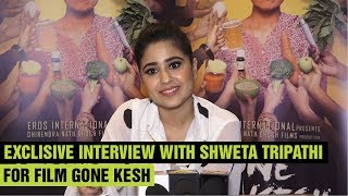 Interview with shweta tripathi for film Gone kesh