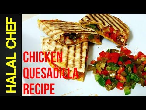 MEXICAN CHICKEN QUESADILLA RECIPE - CHICKEN QUESADILLA BEST RECIPE - HALAL CHEF