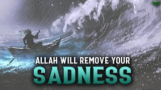 ALLAH WILL REMOVE ALL YOUR SADNESS IF YOU DO THIS