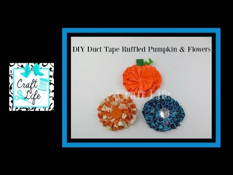 Craft Life ~ Ruffled Pumpkin & Flowers ~ Duct Tape Tutorial
