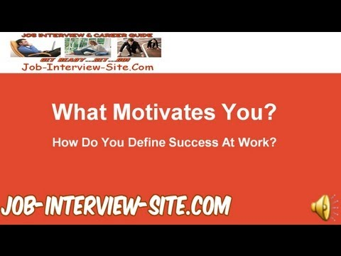 What Motivates you? How do you define success at work? Interview Questions and Answers