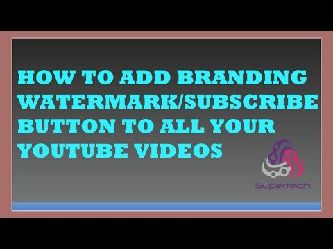 How to Add a Branding Watermark/Subscribe Button to All of Your Videos at Once