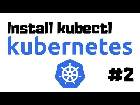 Real-Life Kubernetes 2: How to Install kubectl