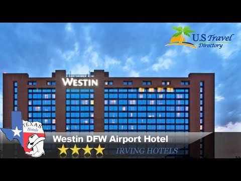 Westin DFW Airport Hotel - Irving Hotels, Texas