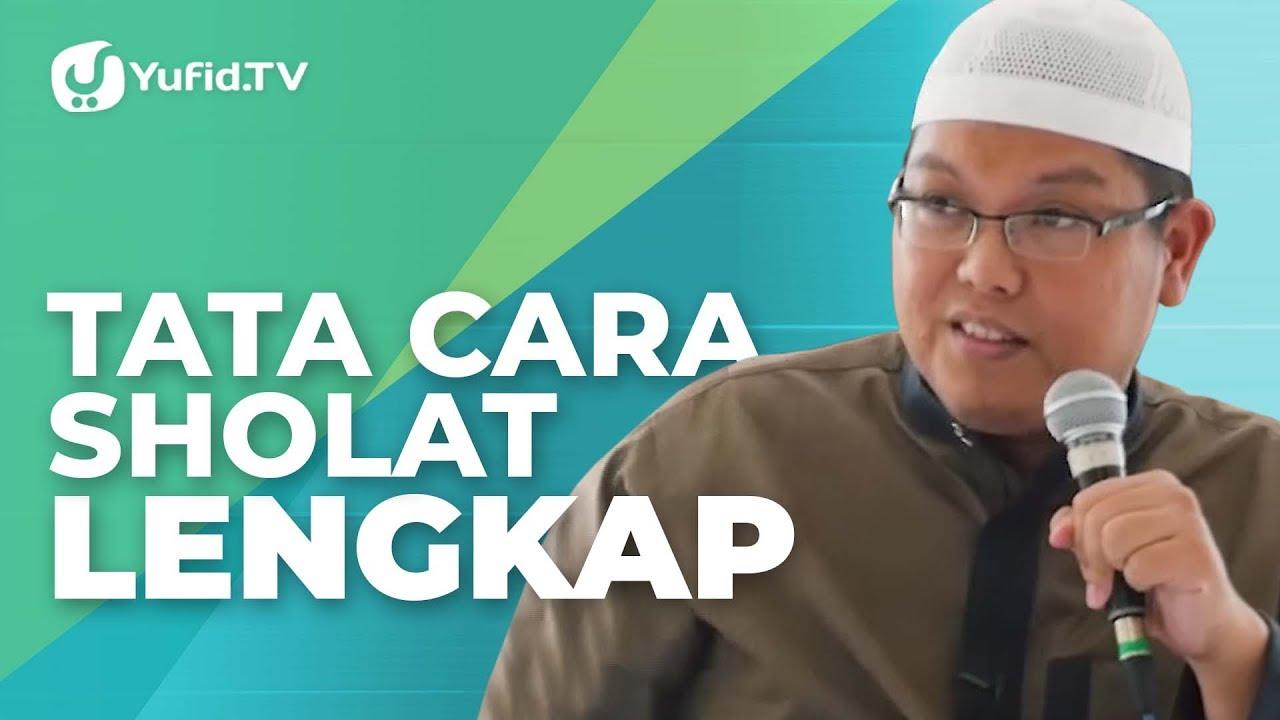 Tata Cara Sholat: Cara Sholat yang Benar Sesuai Sunnah (Lengkap) - Ustadz Dr. Firanda Andirja, M.A.