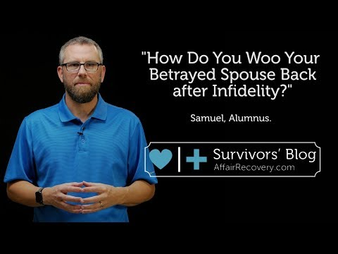 How Do You Woo Your Betrayed Spouse Back after Infidelity?