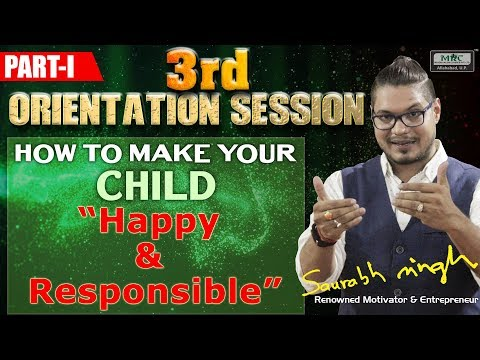 3rd Orientation Session - How to Make your Child Happy and Responsible Part 1