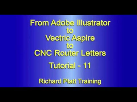 Tutorial 11 - From Adobe Illustrator to Vetric Aspire to CNC Router Letters