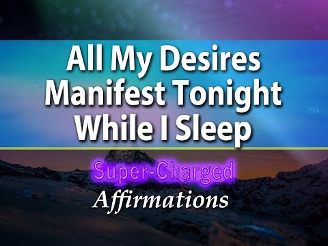 All My Desires Manifest Tonight While I Sleep - Super-Charged Affirmations