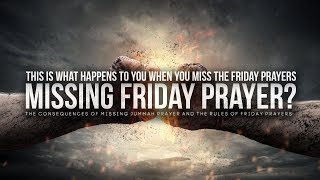 This is What Happens When You Miss Friday Prayer