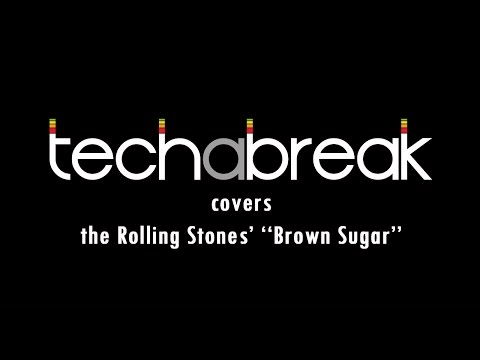 Tech A Break - Brown Sugar (The Rolling Stones' cover)