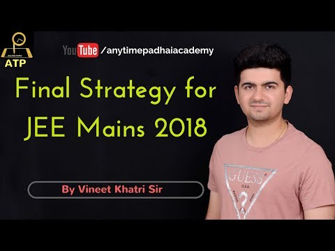 Final Strategy for JEE Mains 2018 - By Vineet Khatri sir