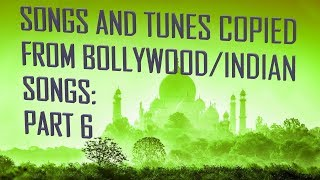 Songs and tunes copied from bollywood and indian music-part 6