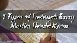 7 Types Of Sadaqah Every Muslim Should Know || Amazing Video