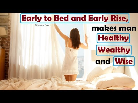 Early to Bed and Early Rise, makes man Healthy Wealthy and Wise