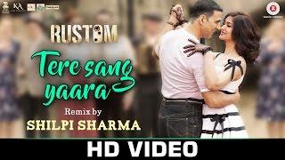 Tere Sang Yaara Remix by Shilpi Sharma | Rustom | Askhay Kumar & Ileana Dcruz | Arko