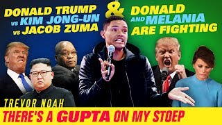 Trump VS. Jong-Un VS. Zuma / Donald & Melania Are Fighting -TREVOR NOAH -There