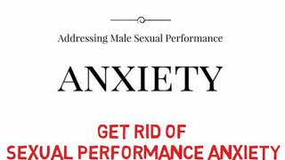 Get rid performance anxiety sexually