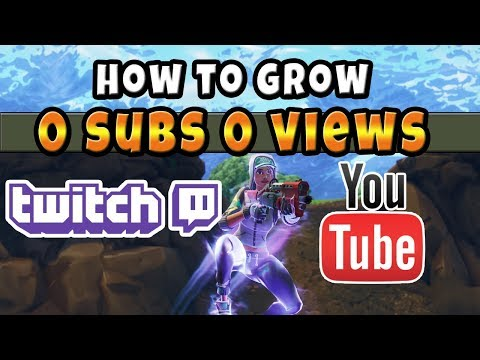 Grow On Twitch And Youtube With 0 Subs 0 Views In 2018 Tips for Fortnite / Gamers Streams