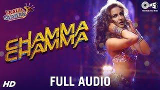Chamma Chamma Full Audio - Fraud Saiyaan | Elli AvrRam, Arshad | Neha Kakkar, Tanishk, Ikka & Romy