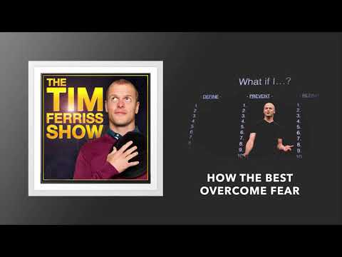 How The Best Overcome Fear | The Tim Ferriss Show (Podcast)