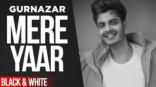 Mere Yaar (Official B&W Video) | Gurnazar Ft Nirmaan, Harry Verma | Latest Punjabi Songs 2020