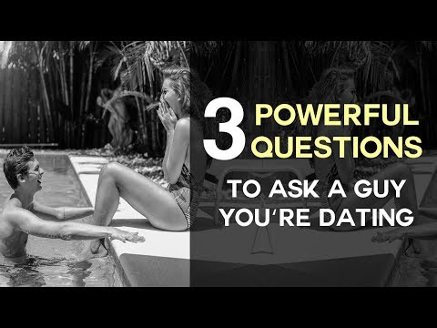 3 Powerful Questions To Ask A Guy You're Dating
