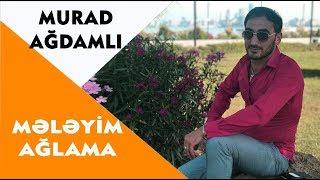 Murad Ağdamlı ft Tural Məmmədov - Mələyim Ağlama 2018 / Official Audio