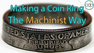 Making a Coin Ring the Machinist Way  (DIY)